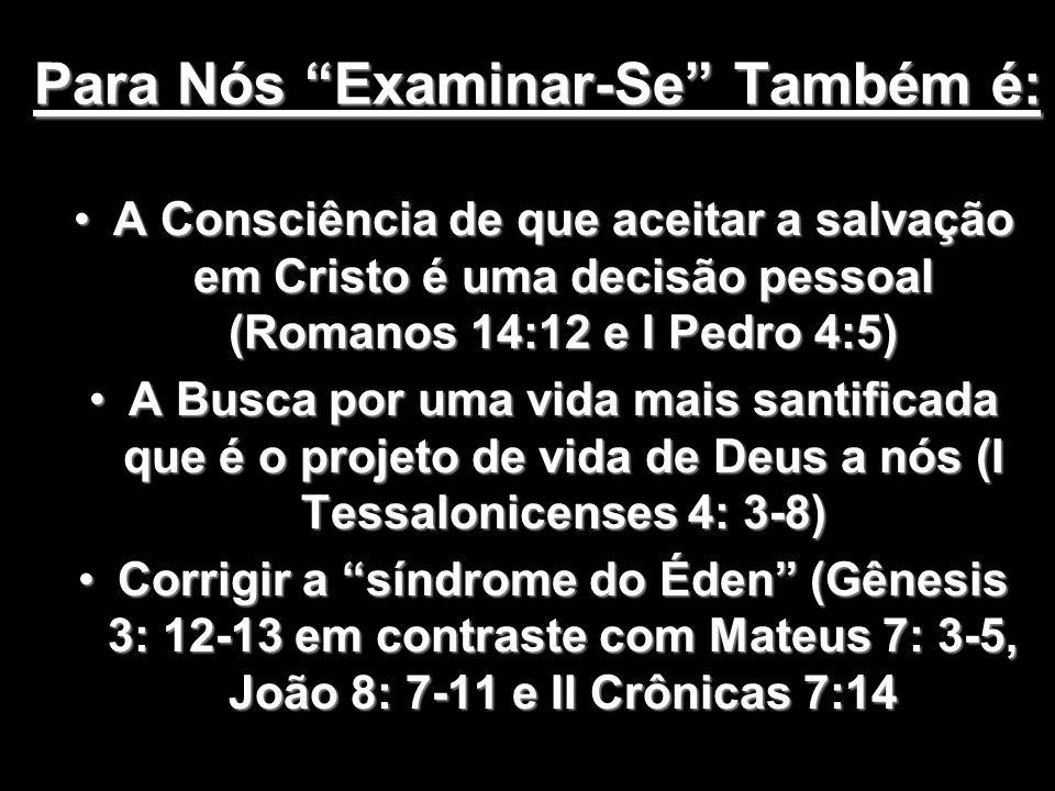Para Nós Examinar-Se Também é: A Consciência de que aceitar a salvação em Cristo é uma decisão pessoal (Romanos 14:12 e I Pedro 4:5)A Consciência de q