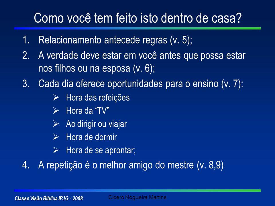 Classe Visão Bíblica IPJG - 2008 Cicero Nogueira Martins Como você tem feito isto dentro de casa? 1.Relacionamento antecede regras (v. 5); 2.A verdade