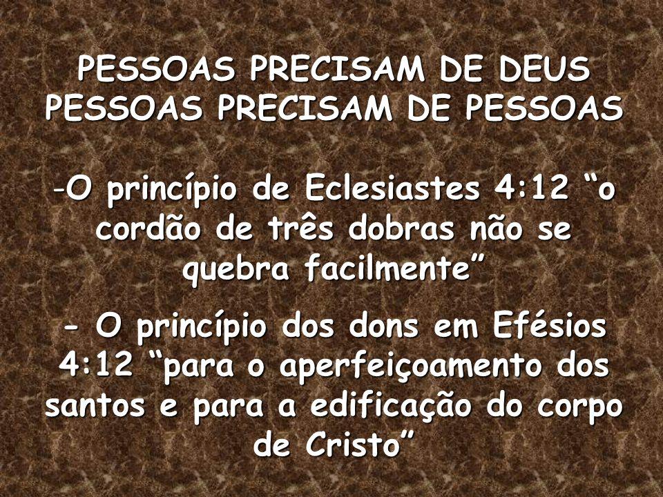PESSOAS PRECISAM DE DEUS PESSOAS PRECISAM DE PESSOAS -O princípio de Eclesiastes 4:12 o cordão de três dobras não se quebra facilmente - O princípio d