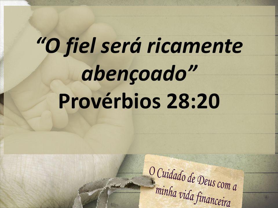 O fiel será ricamente abençoado Provérbios 28:20