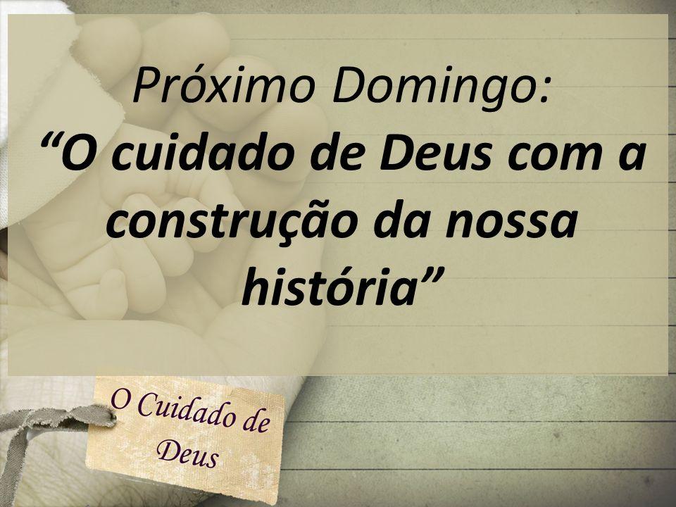 Próximo Domingo: O cuidado de Deus com a construção da nossa história