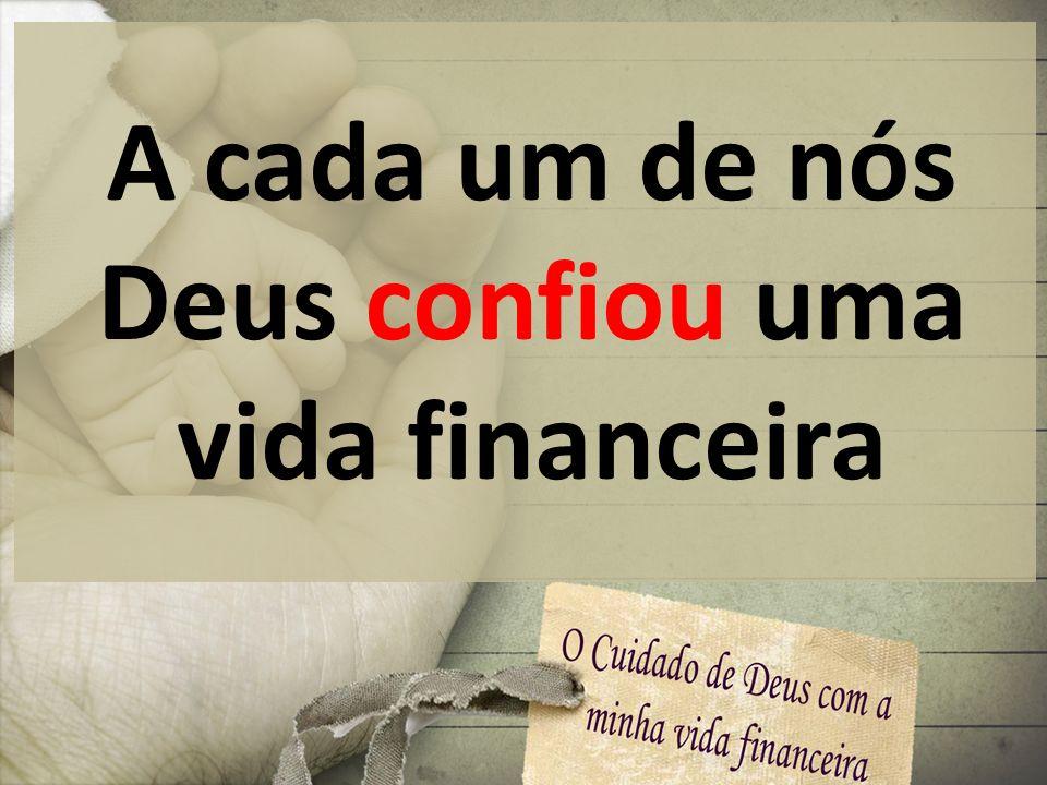 A cada um de nós Deus confiou uma vida financeira