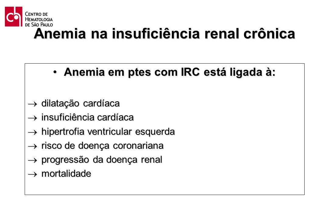 Anemia na insuficiência renal crônica Anemia em ptes com IRC está ligada à:Anemia em ptes com IRC está ligada à: dilatação cardíaca dilatação cardíaca