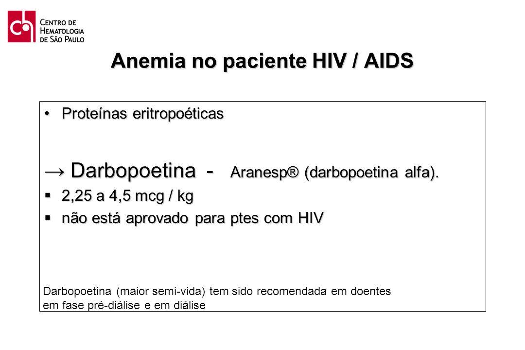 Anemia no paciente HIV / AIDS Proteínas eritropoéticasProteínas eritropoéticas Darbopoetina - Aranesp® (darbopoetina alfa). Darbopoetina - Aranesp® (d