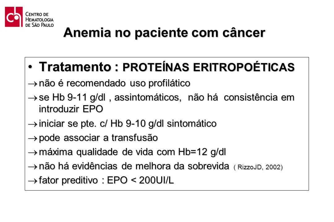 Anemia no paciente com câncer Tratamento : PROTEÍNAS ERITROPOÉTICASTratamento : PROTEÍNAS ERITROPOÉTICAS não é recomendado uso profilático não é recom