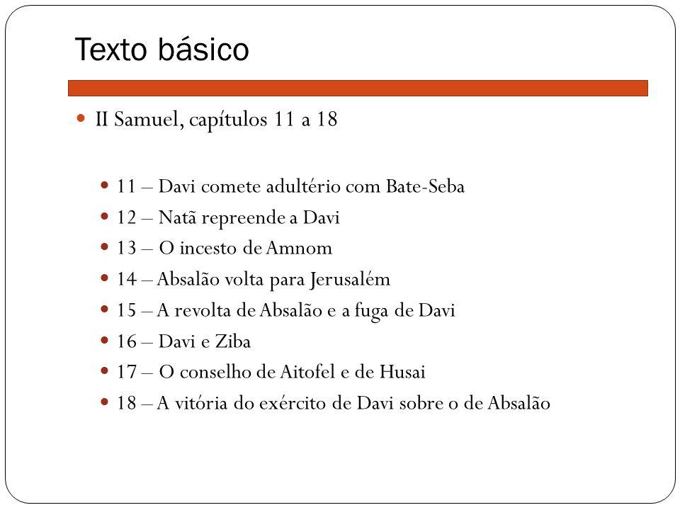 Texto básico II Samuel, capítulos 11 a 18 11 – Davi comete adultério com Bate-Seba 12 – Natã repreende a Davi 13 – O incesto de Amnom 14 – Absalão vol