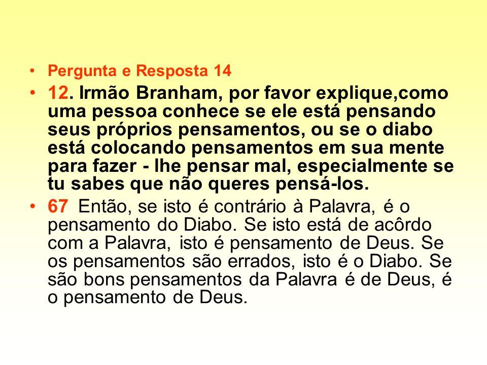 Pergunta e Resposta 14 12. Irmão Branham, por favor explique,como uma pessoa conhece se ele está pensando seus próprios pensamentos, ou se o diabo est