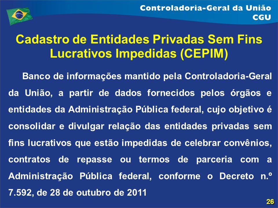 Cadastro de Entidades Privadas Sem Fins Lucrativos Impedidas (CEPIM) Banco de informações mantido pela Controladoria-Geral da União, a partir de dados