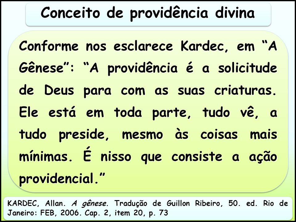 Conforme nos esclarece Kardec, em A Gênese: A providência é a solicitude de Deus para com as suas criaturas.