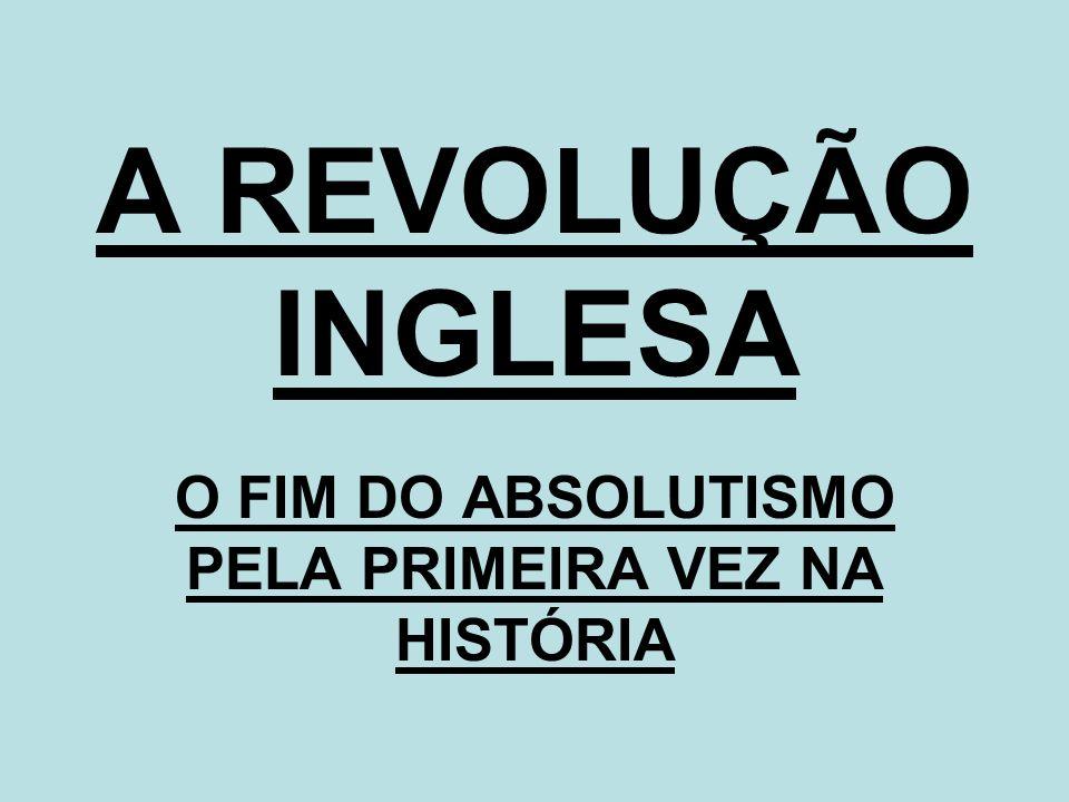 A REVOLUÇÃO INGLESA O FIM DO ABSOLUTISMO PELA PRIMEIRA VEZ NA HISTÓRIA