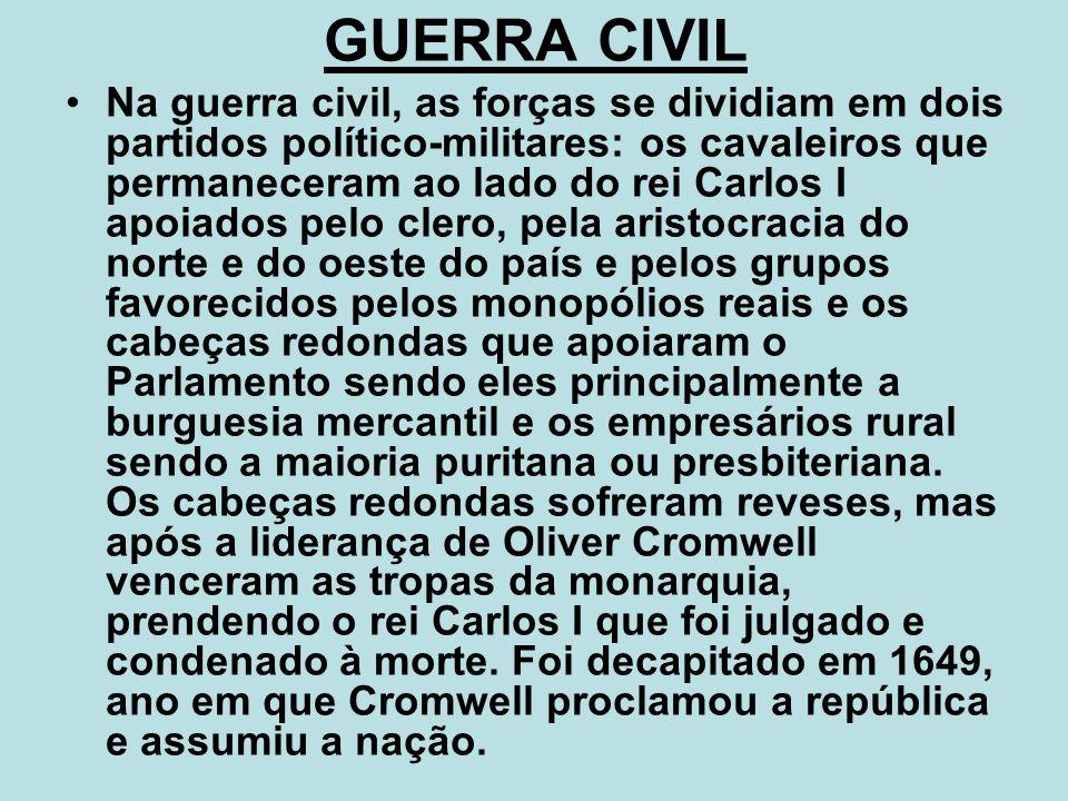 GUERRA CIVIL Na guerra civil, as forças se dividiam em dois partidos político-militares: os cavaleiros que permaneceram ao lado do rei Carlos I apoiad