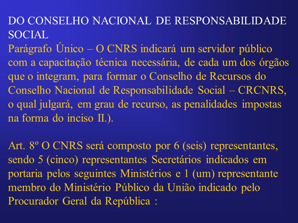 DO CONSELHO NACIONAL DE RESPONSABILIDADE SOCIAL Parágrafo Único – O CNRS indicará um servidor público com a capacitação técnica necessária, de cada um