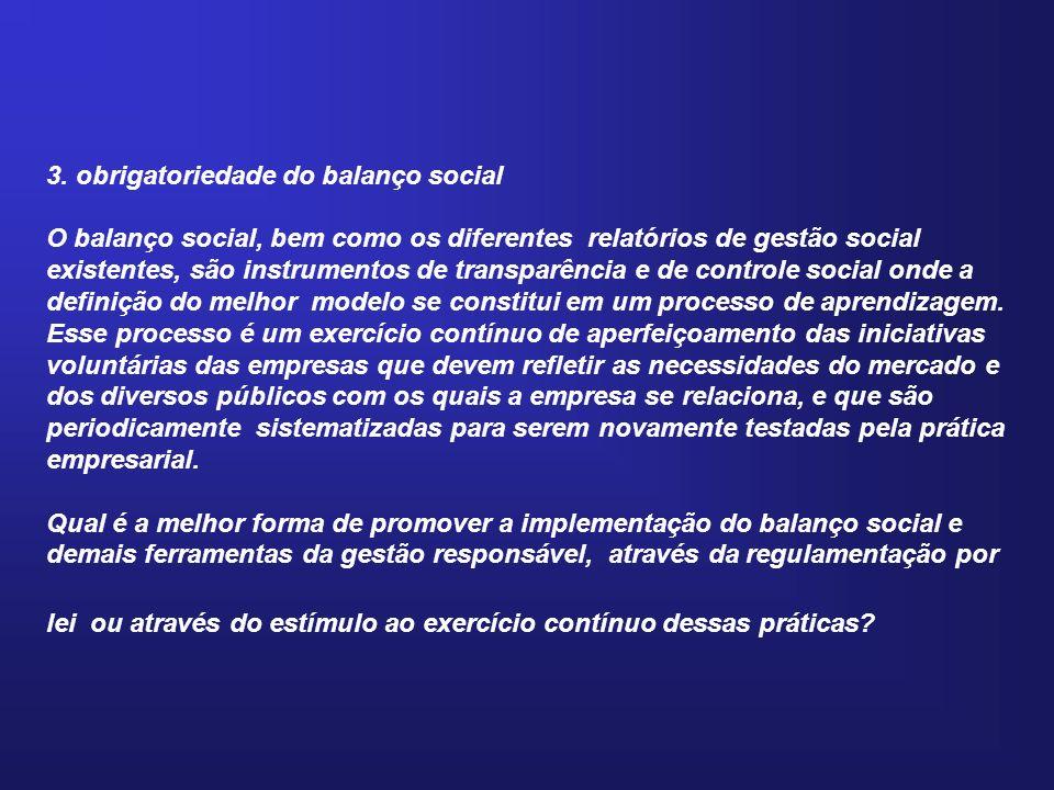 3. obrigatoriedade do balanço social O balanço social, bem como os diferentes relatórios de gestão social existentes, são instrumentos de transparênci