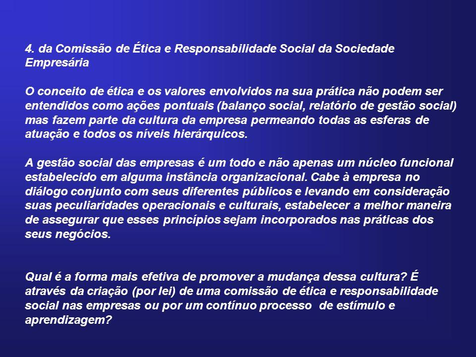 4. da Comissão de Ética e Responsabilidade Social da Sociedade Empresária O conceito de ética e os valores envolvidos na sua prática não podem ser ent