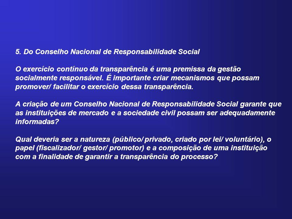 5. Do Conselho Nacional de Responsabilidade Social O exercício contínuo da transparência é uma premissa da gestão socialmente responsável. É important