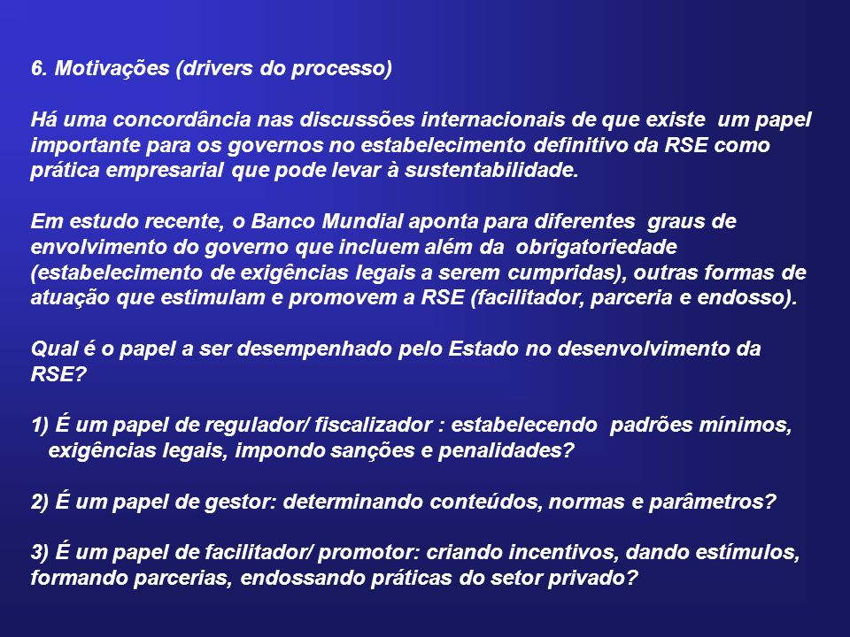 6. Motivações (drivers do processo) Há uma concordância nas discussões internacionais de que existe um papel importante para os governos no estabeleci