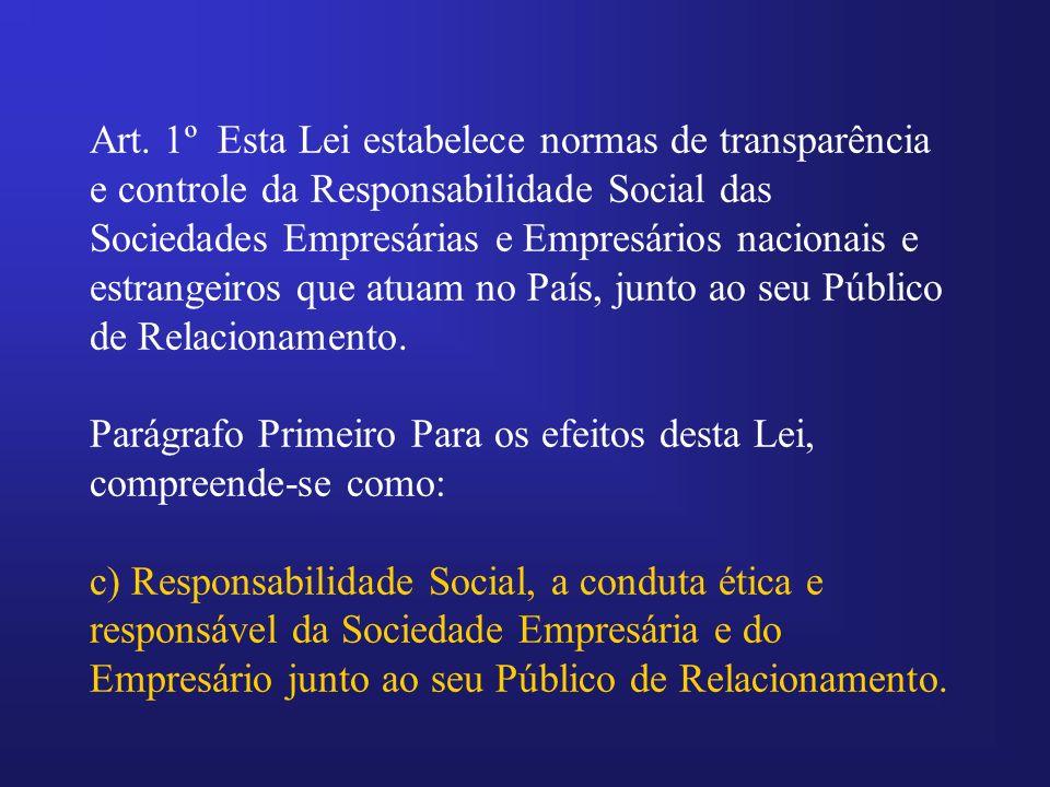 Art. 1º Esta Lei estabelece normas de transparência e controle da Responsabilidade Social das Sociedades Empresárias e Empresários nacionais e estrang