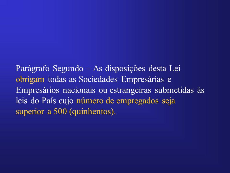 Parágrafo Segundo – As disposições desta Lei obrigam todas as Sociedades Empresárias e Empresários nacionais ou estrangeiras submetidas às leis do Paí