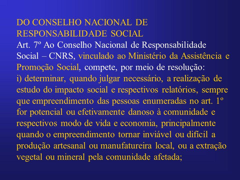 DO CONSELHO NACIONAL DE RESPONSABILIDADE SOCIAL Art. 7º Ao Conselho Nacional de Responsabilidade Social – CNRS, vinculado ao Ministério da Assistência