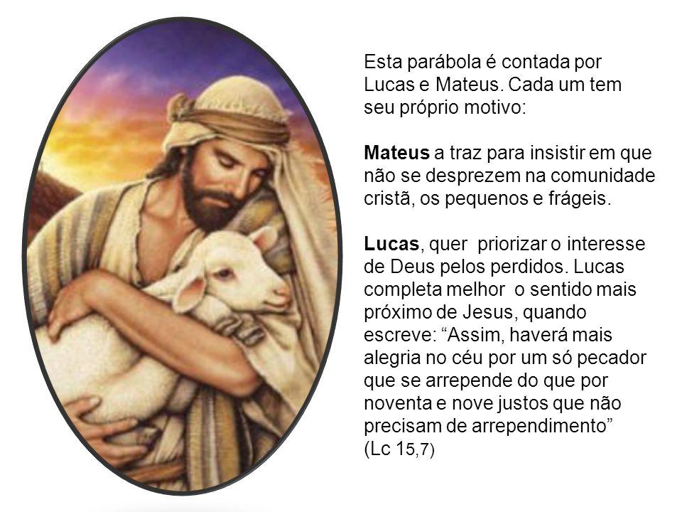 Esta parábola é contada por Lucas e Mateus. Cada um tem seu próprio motivo: Mateus a traz para insistir em que não se desprezem na comunidade cristã,