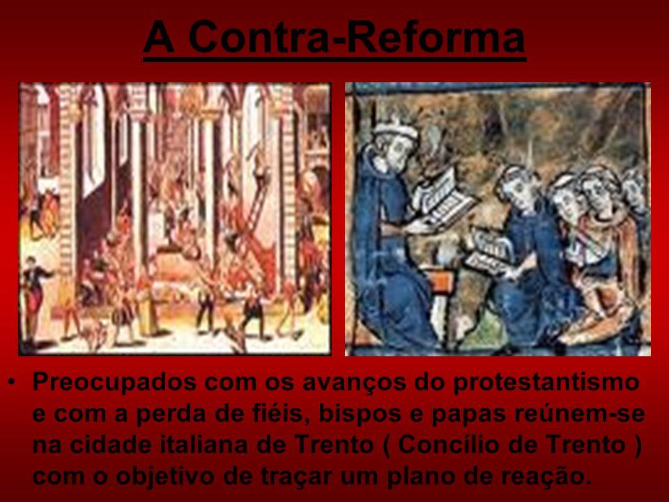 A Contra-Reforma Preocupados com os avanços do protestantismo e com a perda de fiéis, bispos e papas reúnem-se na cidade italiana de Trento ( Concílio