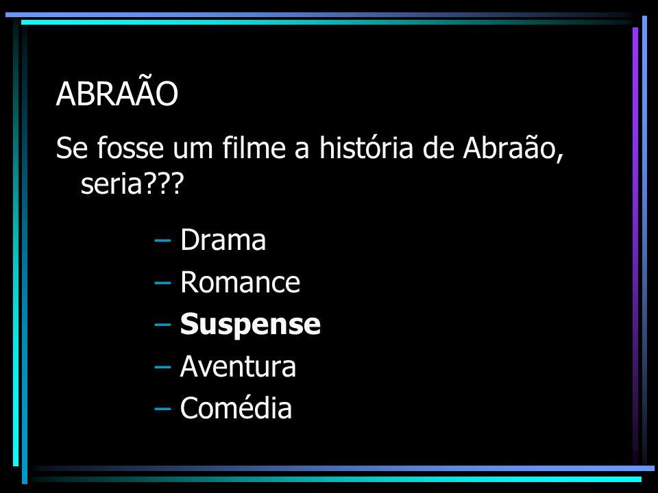 ABRAÃO Se fosse um filme a história de Abraão, seria??? – Drama – Romance – Suspense – Aventura – Comédia