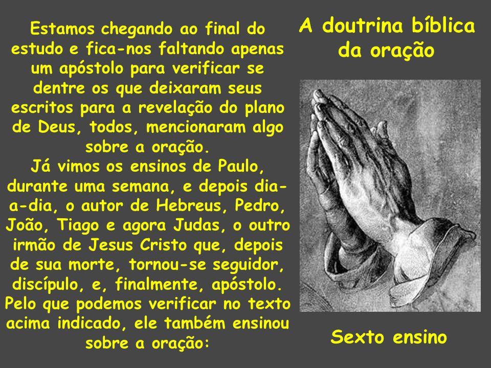 A doutrina bíblica da oração Estamos chegando ao final do estudo e fica-nos faltando apenas um apóstolo para verificar se dentre os que deixaram seus