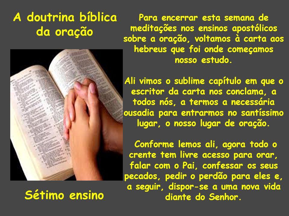 A doutrina bíblica da oração Sétimo ensino Para encerrar esta semana de meditações nos ensinos apostólicos sobre a oração, voltamos à carta aos hebreu