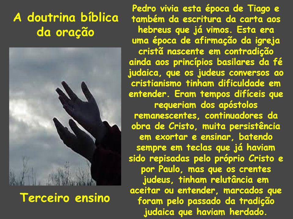 A doutrina bíblica da oração Terceiro ensino Pedro vivia esta época de Tiago e também da escritura da carta aos hebreus que já vimos. Esta era uma épo
