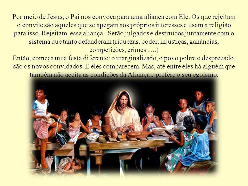 Por meio de Jesus, o Pai nos convoca para uma aliança com Ele. Os que rejeitam o convite são aqueles que se apegam aos próprios interesses e usam a re