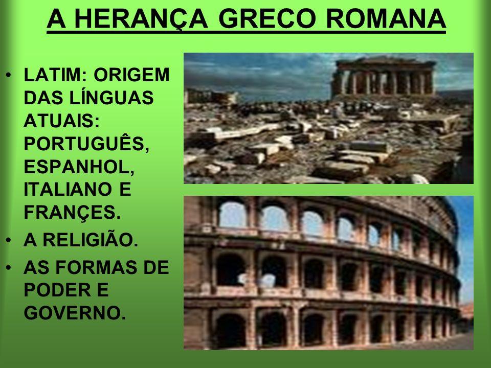 A HERANÇA GRECO ROMANA LATIM: ORIGEM DAS LÍNGUAS ATUAIS: PORTUGUÊS, ESPANHOL, ITALIANO E FRANÇES. A RELIGIÃO. AS FORMAS DE PODER E GOVERNO.