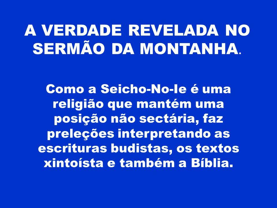 A VERDADE REVELADA NO SERMÃO DA MONTANHA. Como a Seicho-No-Ie é uma religião que mantém uma posição não sectária, faz preleções interpretando as escri