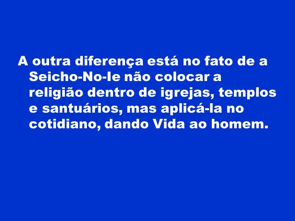 A outra diferença está no fato de a Seicho-No-Ie não colocar a religião dentro de igrejas, templos e santuários, mas aplicá-la no cotidiano, dando Vid