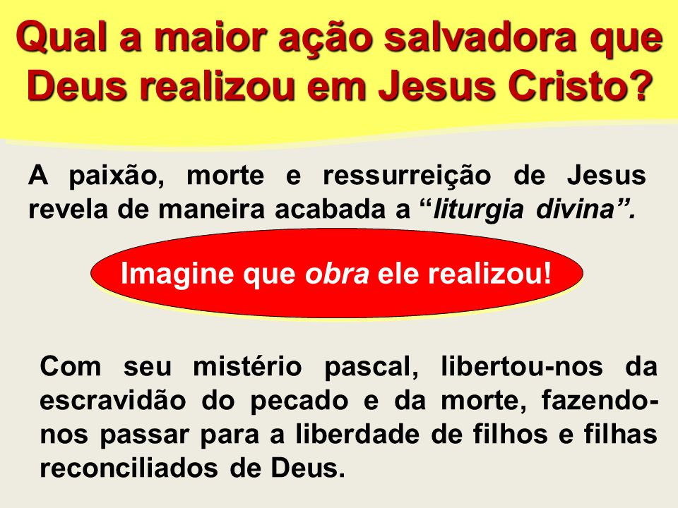 Qual a maior ação salvadora que Deus realizou em Jesus Cristo? Qual a maior ação salvadora que Deus realizou em Jesus Cristo? A paixão, morte e ressur