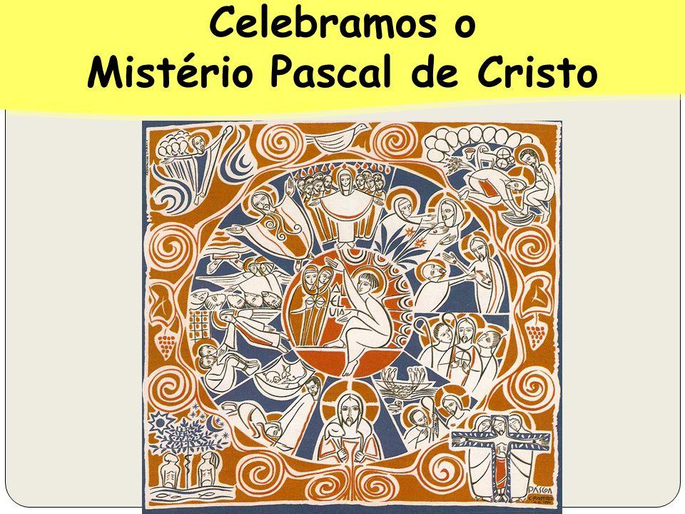 Celebramos o Mistério Pascal de Cristo Celebramos o Mistério Pascal de Cristo