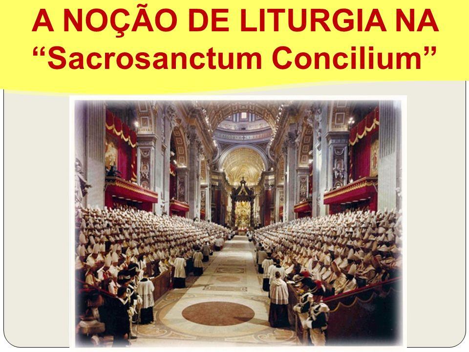 A NOÇÃO DE LITURGIA NA Sacrosanctum Concilium