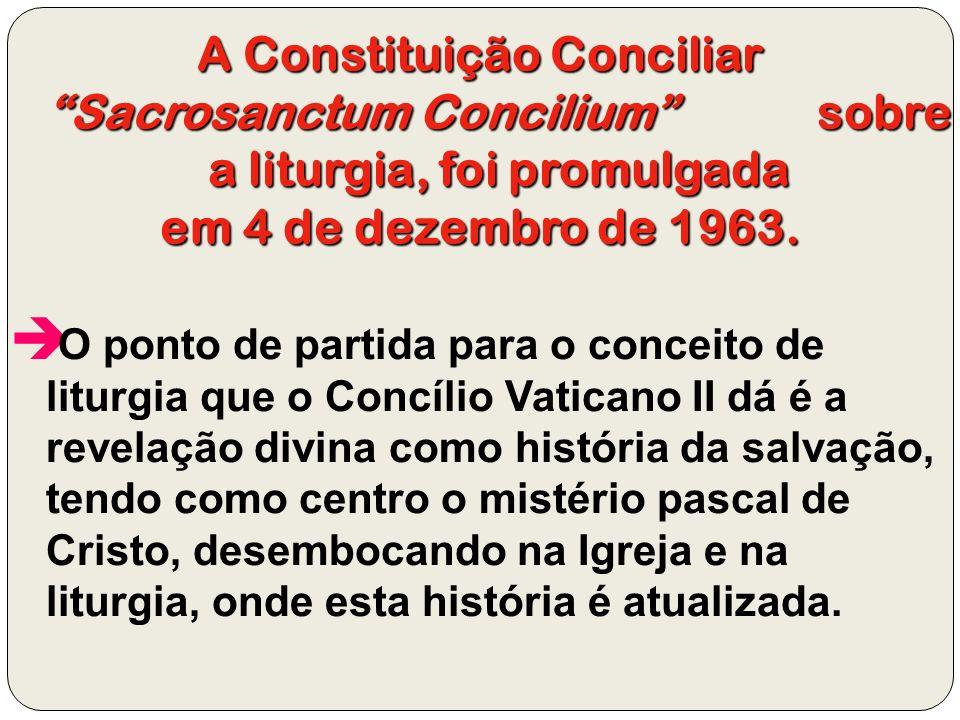 A Constituição Conciliar Sacrosanctum Concilium sobre a liturgia, foi promulgada em 4 de dezembro de 1963. O ponto de partida para o conceito de litur