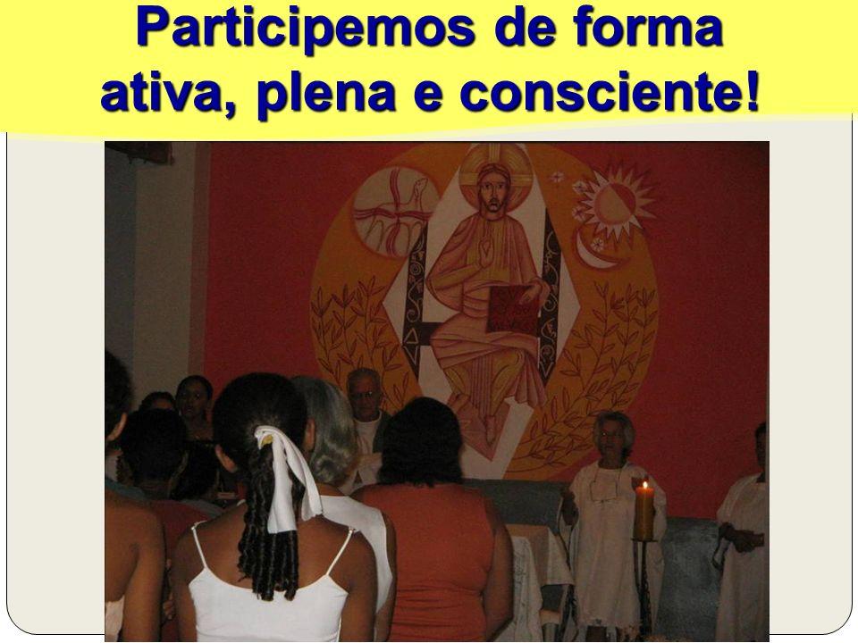 Participemos de forma ativa, plena e consciente! Participemos de forma ativa, plena e consciente!