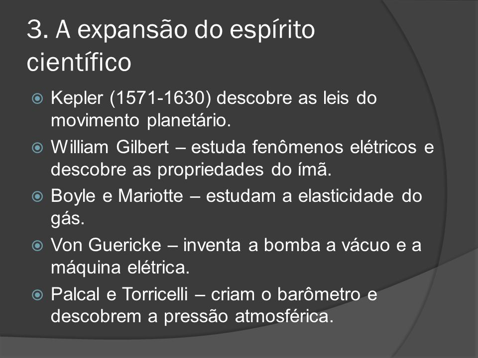 3.A expansão do espírito científico Kepler (1571-1630) descobre as leis do movimento planetário.