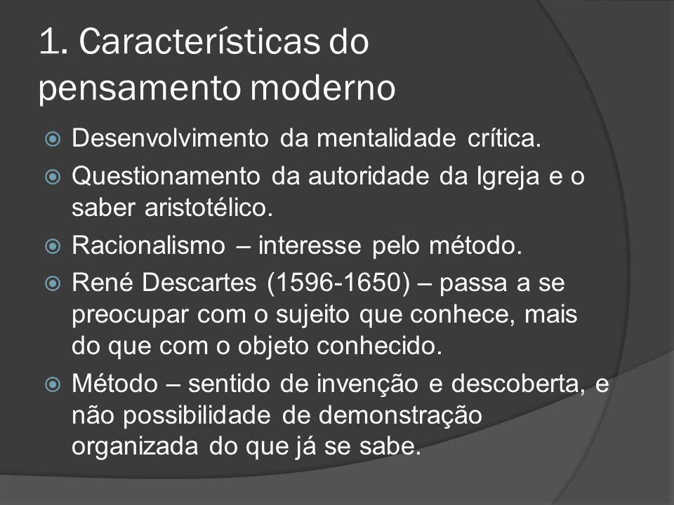 1. Características do pensamento moderno Desenvolvimento da mentalidade crítica. Questionamento da autoridade da Igreja e o saber aristotélico. Racion