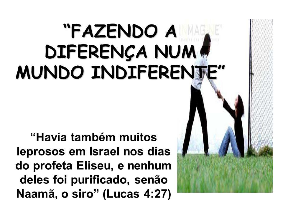 Havia também muitos leprosos em Israel nos dias do profeta Eliseu, e nenhum deles foi purificado, senão Naamã, o siro (Lucas 4:27) FAZENDO A DIFERENÇA