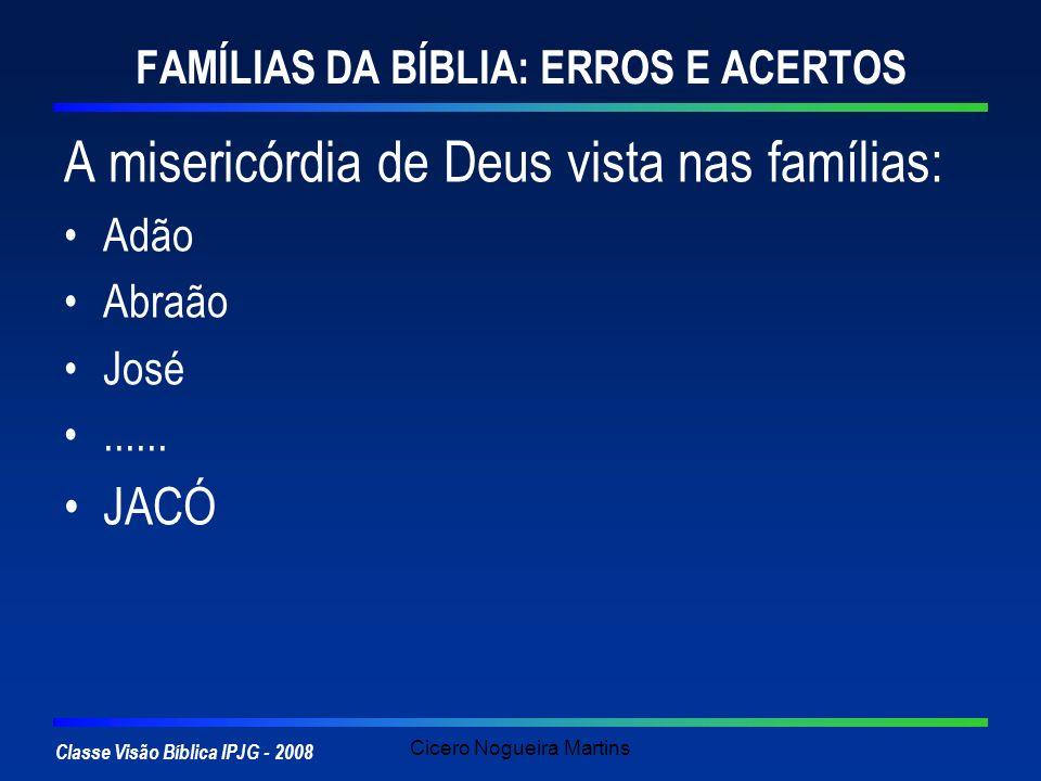 Classe Visão Bíblica IPJG - 2008 Cicero Nogueira Martins FAMÍLIAS DA BÍBLIA: ERROS E ACERTOS A misericórdia de Deus vista nas famílias: Adão Abraão Jo