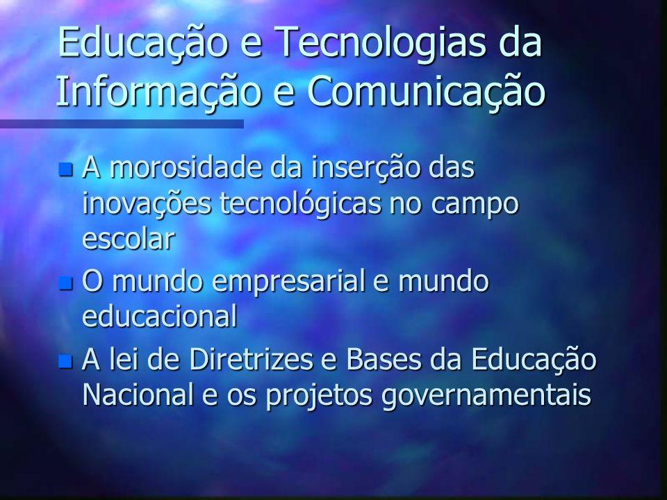 Educação e Tecnologias da Informação e Comunicação n A morosidade da inserção das inovações tecnológicas no campo escolar n O mundo empresarial e mund