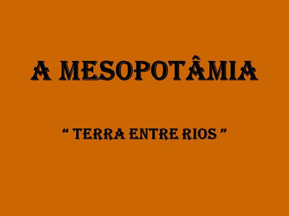 A MESOPOTÂMIA TERRA ENTRE RIOS
