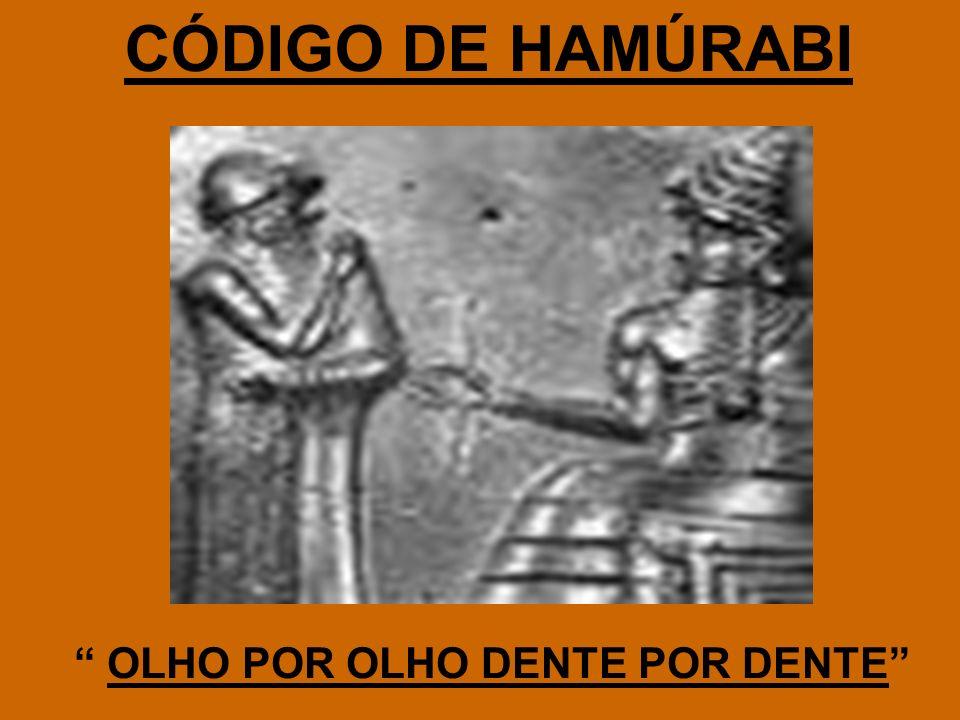 CÓDIGO DE HAMÚRABI OLHO POR OLHO DENTE POR DENTE