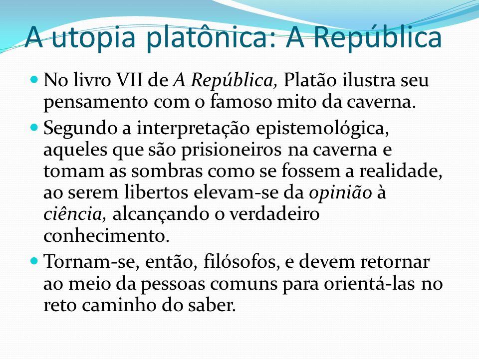 A utopia platônica: A República No livro VII de A República, Platão ilustra seu pensamento com o famoso mito da caverna. Segundo a interpretação epist