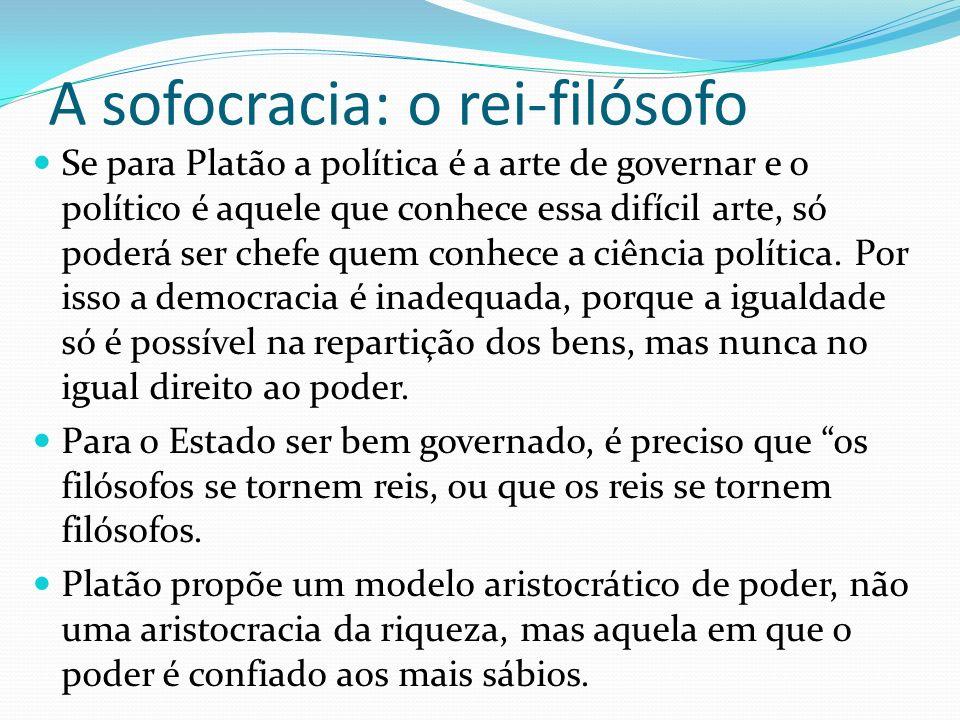 A sofocracia: o rei-filósofo Se para Platão a política é a arte de governar e o político é aquele que conhece essa difícil arte, só poderá ser chefe q