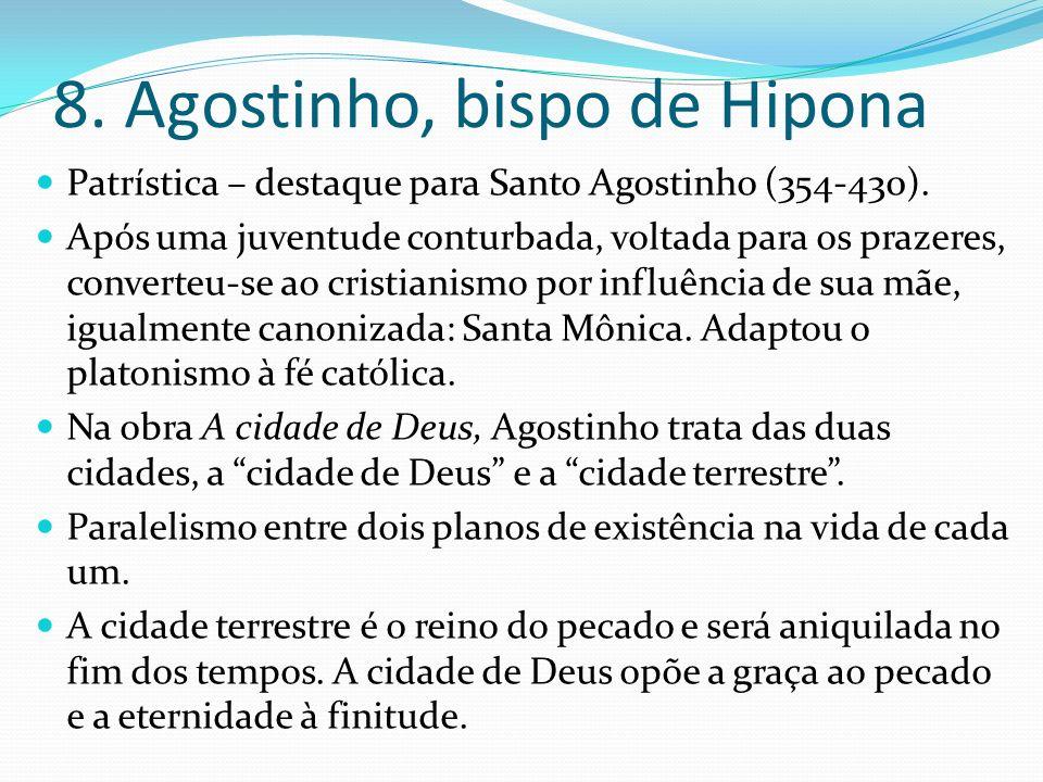 8. Agostinho, bispo de Hipona Patrística – destaque para Santo Agostinho (354-430). Após uma juventude conturbada, voltada para os prazeres, converteu