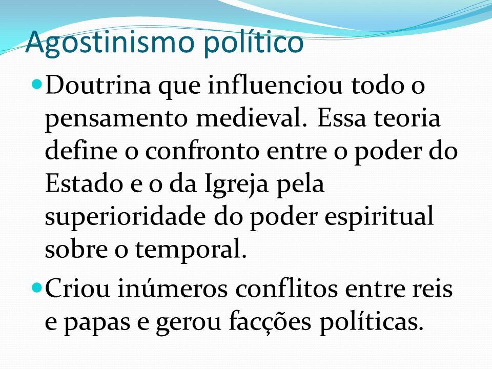 Agostinismo político Doutrina que influenciou todo o pensamento medieval. Essa teoria define o confronto entre o poder do Estado e o da Igreja pela su
