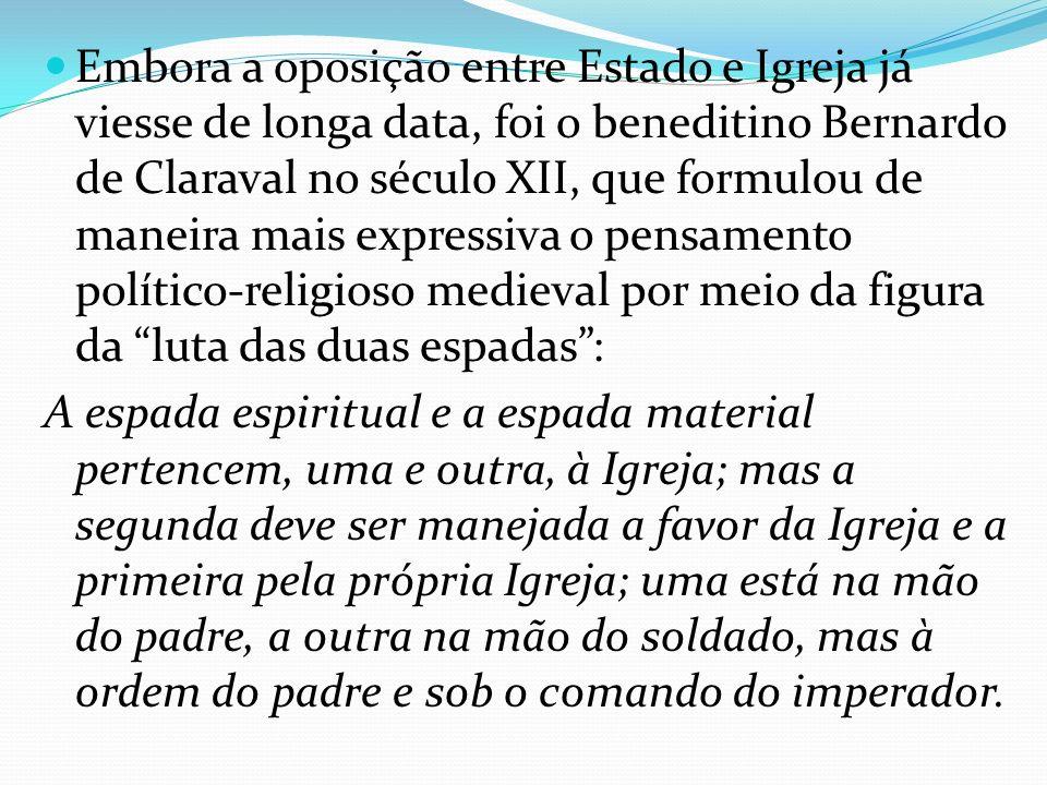Embora a oposição entre Estado e Igreja já viesse de longa data, foi o beneditino Bernardo de Claraval no século XII, que formulou de maneira mais exp
